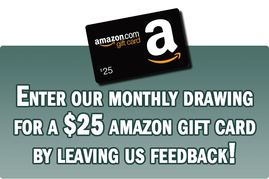 Leave a review and win our monthly drawing for an Amazon gift card!